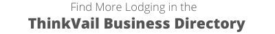 Find more Lodging at ThinkVail Business Directory